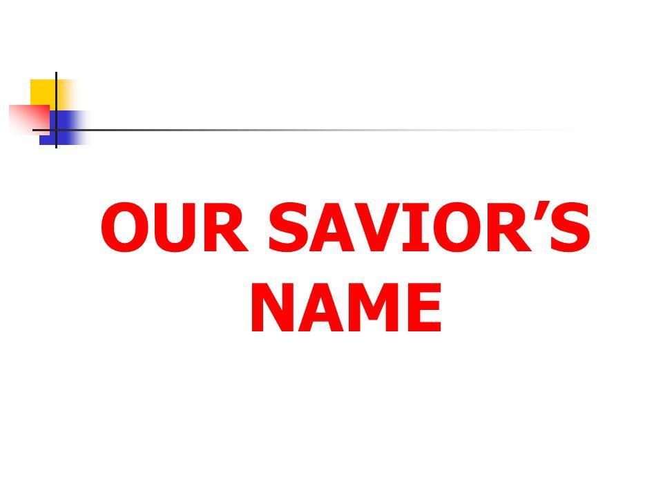 OUR SAVIOR'S NAME [Click to next slide]